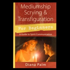 Mediumship, Scrying & Transfiguration for Beginners