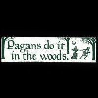 Bumpersticker Pagans do it in the Woods