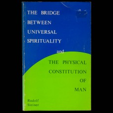 The Bridge Between Universal Spirituality and the Physical Constitution of Man